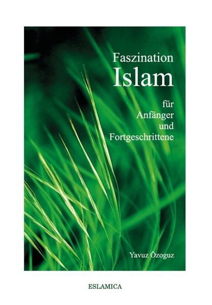 Faszination Islam  - Das große Islambuch für Einsteiger und Anfänger - Islamische Bücher auf Deutsch