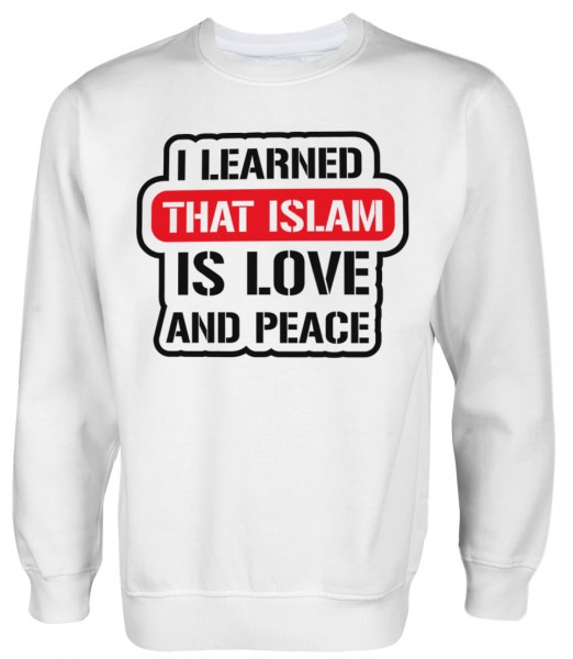 i learned that Islam is Love and Peace - Muslim Halal Wear Pullover