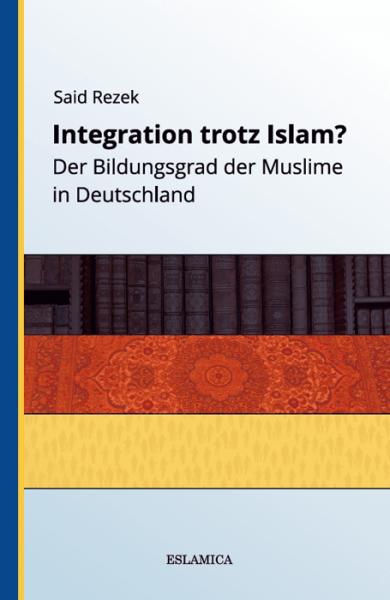 Integration trotz Islam? – Der Bildungsgrad der Muslime in Deutschland