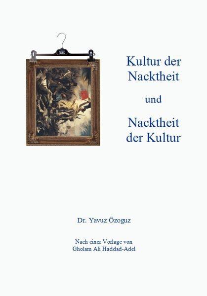 Kultur der Nacktheit und Nacktheit der Kultur - Islam Buch Scham Moral Ethik Sexualisierung der Gesellschaft